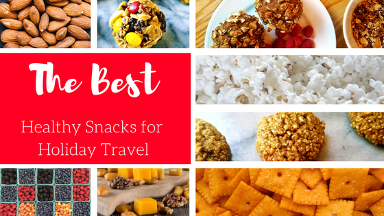 The Best Healthy Snacks for Holiday Travel