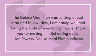 Make meal planning easier with the Deluxe Meal Plan. This review from a verified purchaser notes how simple it is to follow this plan and eat healthy and eat mindfully.