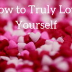 How to Truly Love Yourself