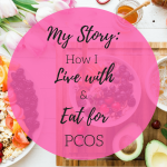 Living with and Eating for PCOS: My Story