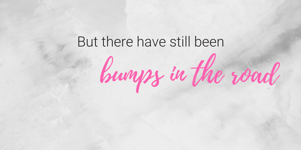but there have still been bumps in the road quote