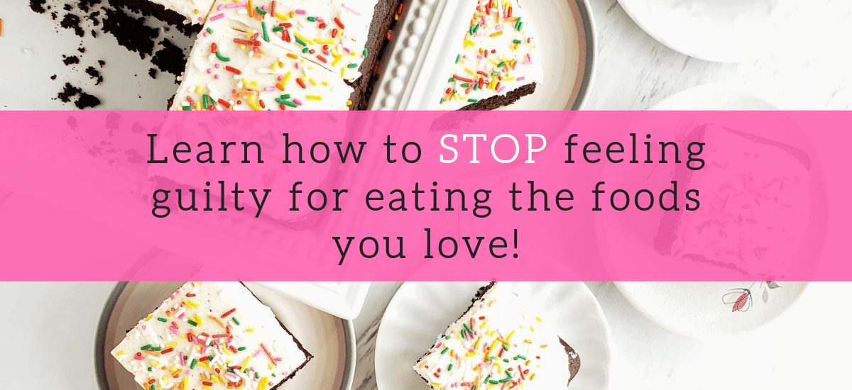 Find out how to eat what you love and love what you eat without guilt