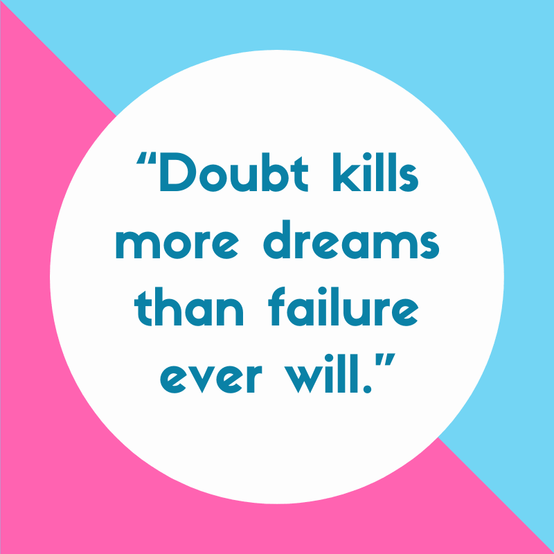 Doubt kills more dreams than failure ever will quote