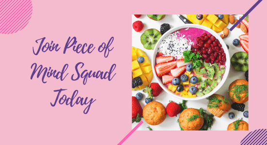 text image: join piece of mind squad today with a smoothie bowl photo next to it