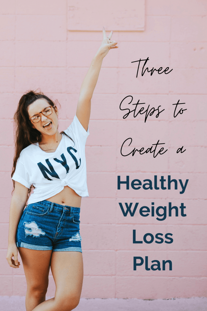 Use these three simple steps to help you create a healthy and sustainable weight loss plan. These three tips will help you reach your weight loss goals in a way that feels good to you, all without dieting. #weightlosstips #howtoloseweight #weightlossplan #weightlossforwomen #nondietapproach #intuitiveeating #weightlosscoach