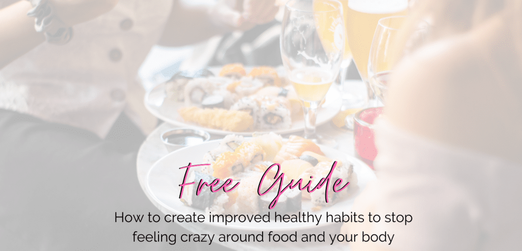 a group of people eating dinner at a restaurant with text over the top: free guide: how to create improved healthy habits to feel less crazy around food and your body