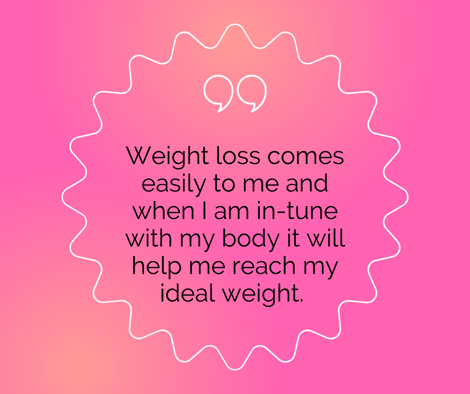 """Body positive quote: """"Weight loss comes easily to me and when I am in-tune with my body it will help me reach my ideal weight."""""""
