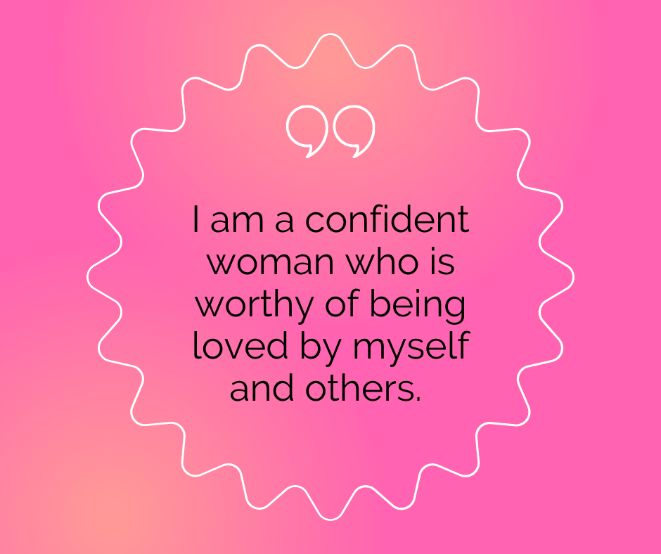 """Body positivity quote: """"I am a confident woman who is worthy of being loved by myself and others."""""""
