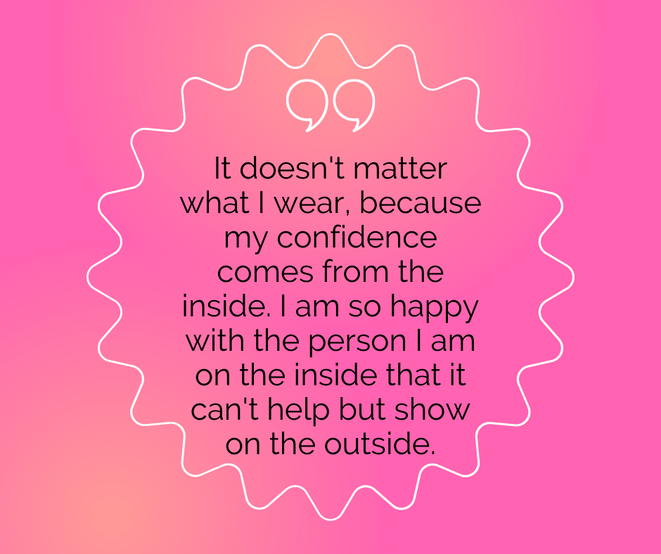 """Body positive affirmation: """"It doesn't matter what I wear, because my confidence comes from the inside. I am so happy with the person I am on the inside that it can't help but show on the outside."""""""
